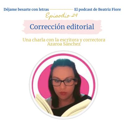 Déjame besarte con letras. El podcast de Beatriz Fiore - 29. Corrección editorial. Entrevista a Azaroa Sánchez