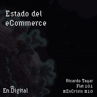 Growth y negocios digitales 🚀 Product Hackers - #EnCrisis 10: Estado del eCommerce con Ricardo Tayar de Flat 101