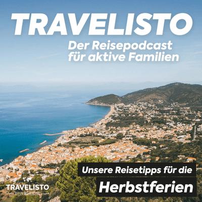 Travelisto - Der Reise-Podcast für aktive Familien - Den Sommer verlängern: Reisetipps für die Herbstferien