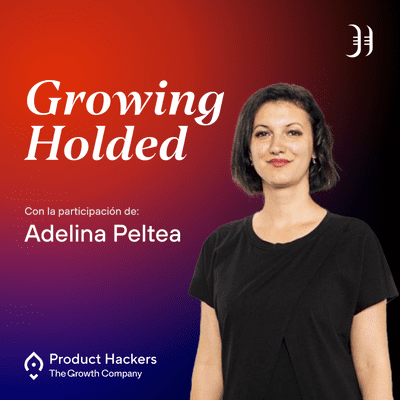Growth y negocios digitales 🚀 Product Hackers - #194 – Growing Holded with Adelina Peltea (Holded)
