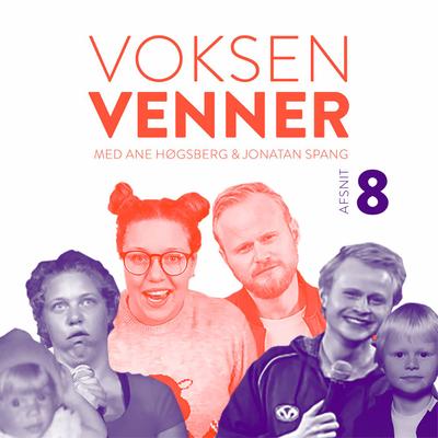 """Voksenvenner - Episode 8 - """"dansk komiker""""-clickbait og ungdomshuset"""