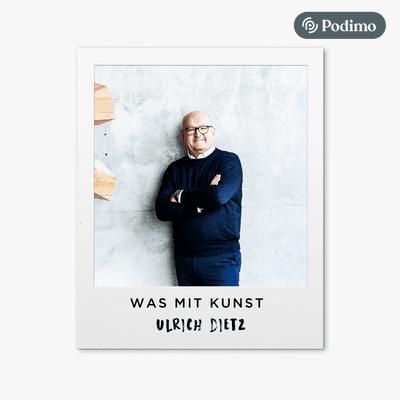 Was mit Kunst - Ein Podcast von und mit Johann König | Podimo - ... with Ulrich Dietz