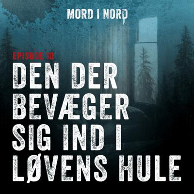 Mord i nord - Episode 10: Den der bevæger sig ind i løvens hule